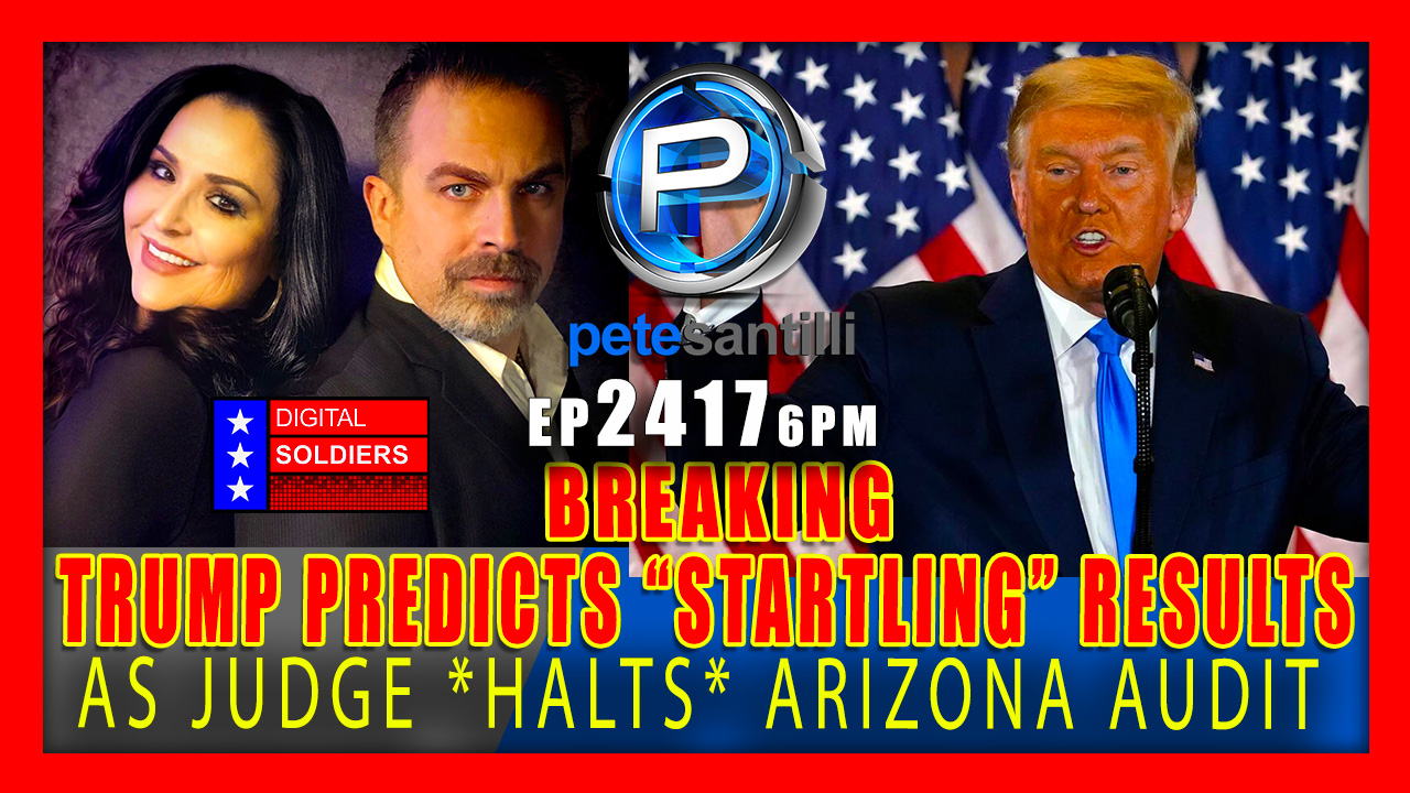 """EP 2417-6PM BREAKING: TRUMP PREDICTS """"STARTLING RESULTS"""" AS ARIZONA  AUDIT *HALTED*"""