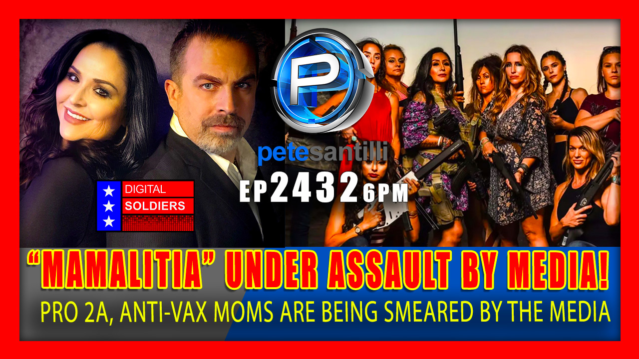 """EP 2432-6PM """"Mamalitia"""" Group of Pro-2A, Anti-Vax Moms Under Assault Following Media Smears"""