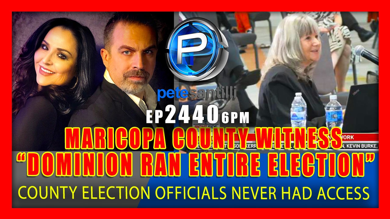 """EP 2440-9AM """"DOMINION RAN ENTIRE ELECTION"""" – MARICOPA COUNTY ELECTIONS WITNESS"""