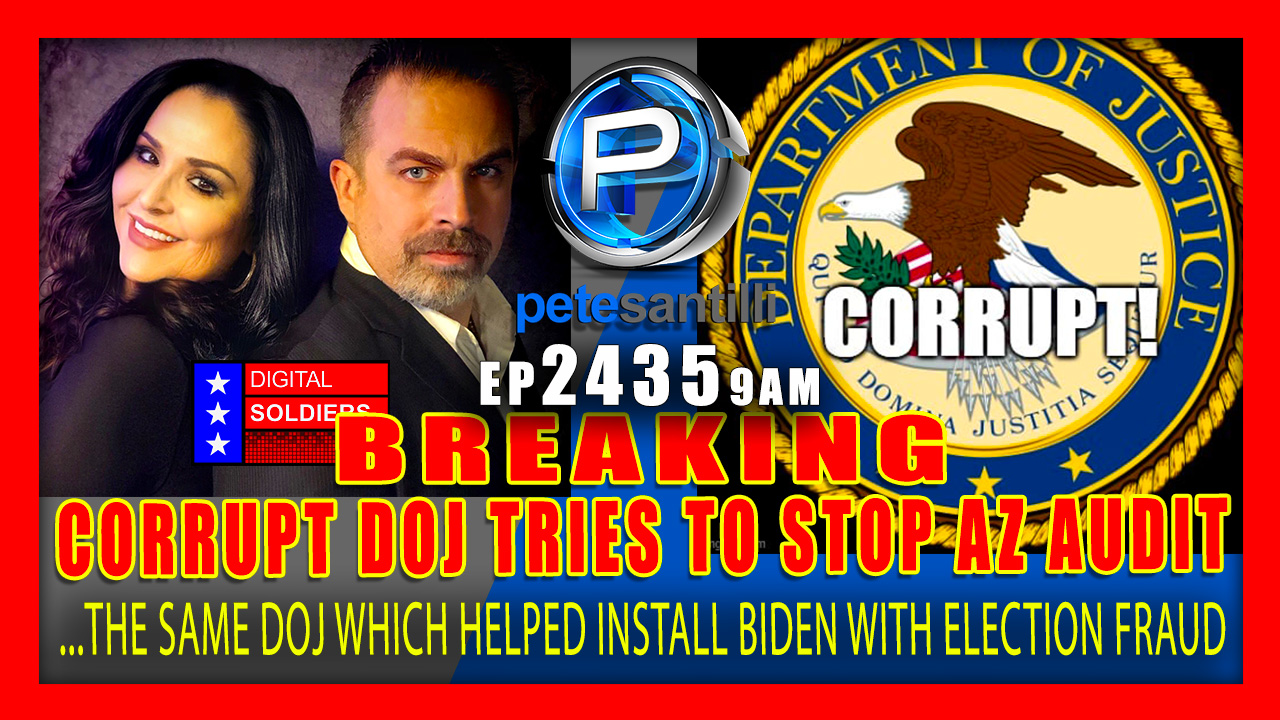 EP 2435-9AM CORRUPT DOJ – WHICH HELPED INSTALL BIDEN WITH ELECTION FRAUD -TRIES TO INTERFERE IN AZ AUDIT
